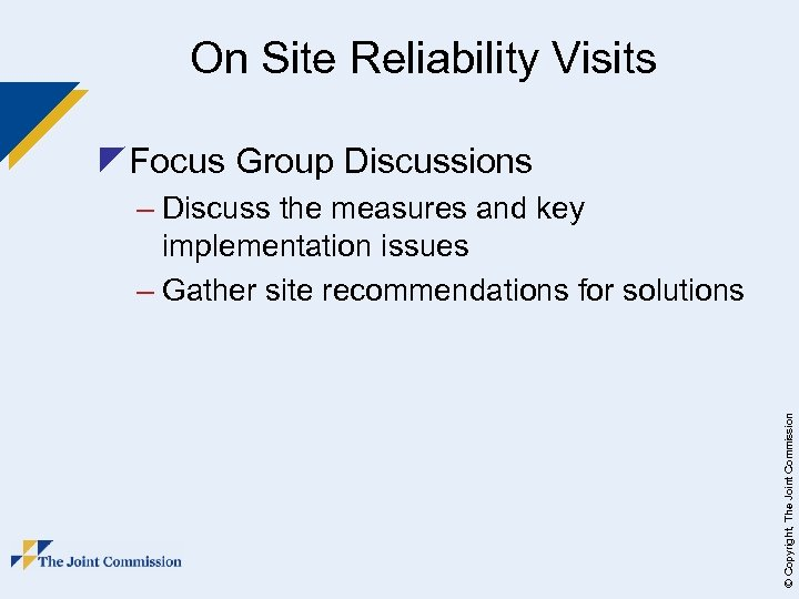 On Site Reliability Visits z. Focus Group Discussions © Copyright, The Joint Commission –