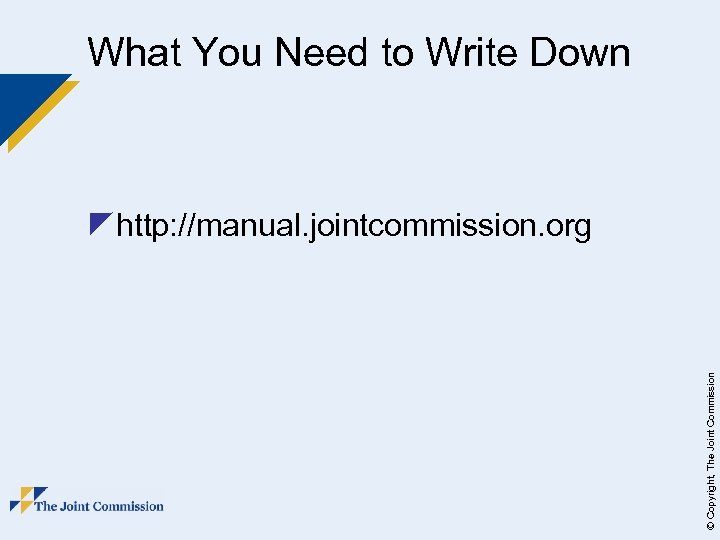 What You Need to Write Down © Copyright, The Joint Commission zhttp: //manual. jointcommission.