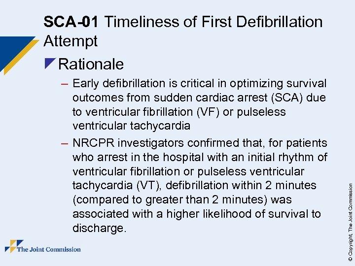 – Early defibrillation is critical in optimizing survival outcomes from sudden cardiac arrest (SCA)
