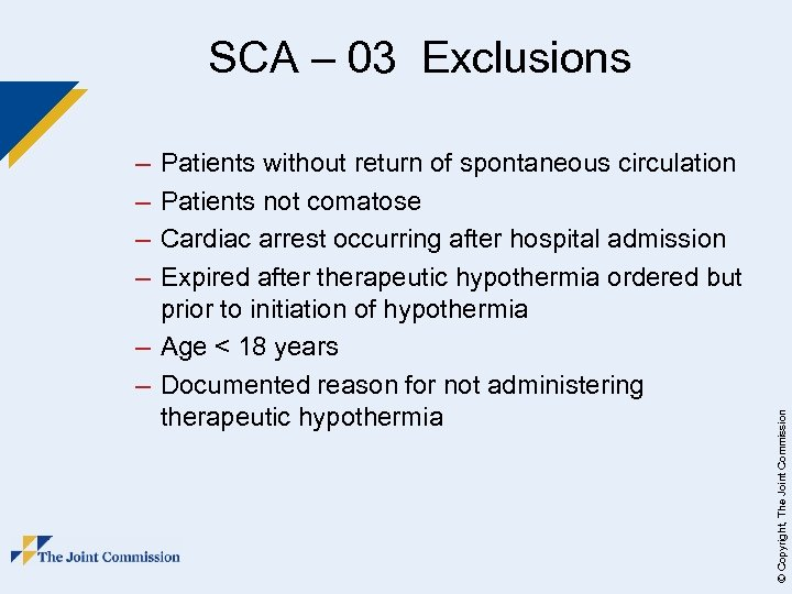 SCA – 03 Exclusions Patients without return of spontaneous circulation Patients not comatose Cardiac