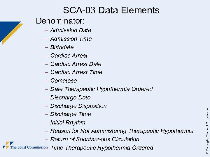 SCA-03 Data Elements – – – – Admission Date Admission Time Birthdate Cardiac Arrest