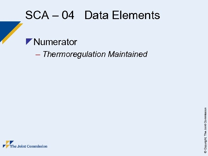 SCA – 04 Data Elements z. Numerator © Copyright, The Joint Commission – Thermoregulation