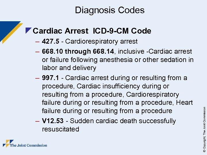 Diagnosis Codes – 427. 5 - Cardiorespiratory arrest – 668. 10 through 668. 14,