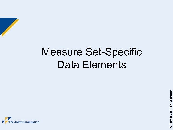 © Copyright, The Joint Commission Measure Set-Specific Data Elements