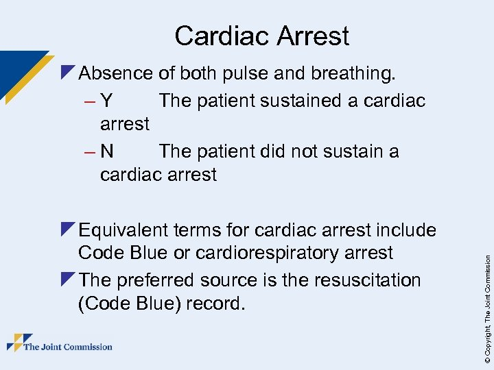 Cardiac Arrest z Equivalent terms for cardiac arrest include Code Blue or cardiorespiratory arrest