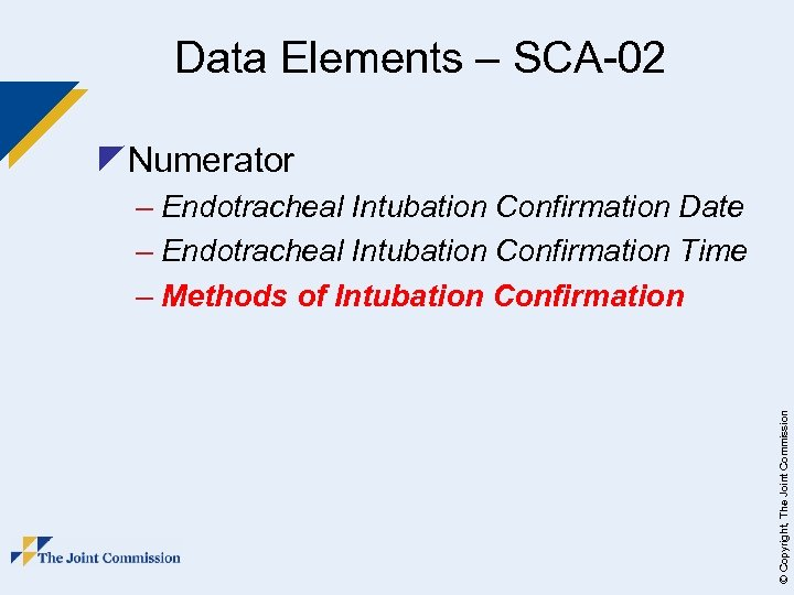 Data Elements – SCA-02 z. Numerator © Copyright, The Joint Commission – Endotracheal Intubation