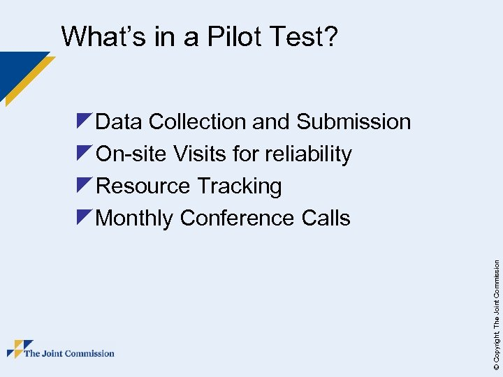What's in a Pilot Test? © Copyright, The Joint Commission z. Data Collection and