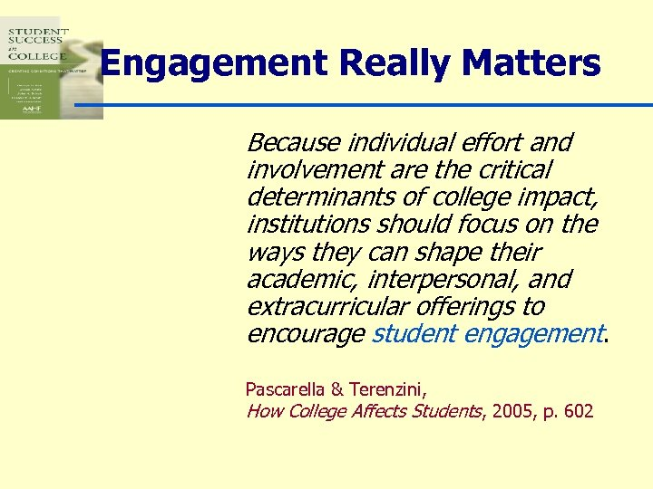 Engagement Really Matters Because individual effort and involvement are the critical determinants of college