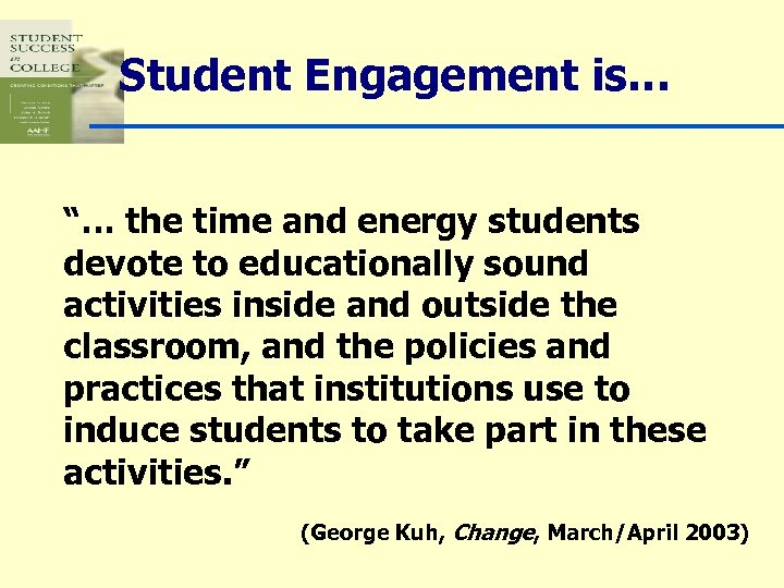 """Student Engagement is… """"… the time and energy students devote to educationally sound activities"""