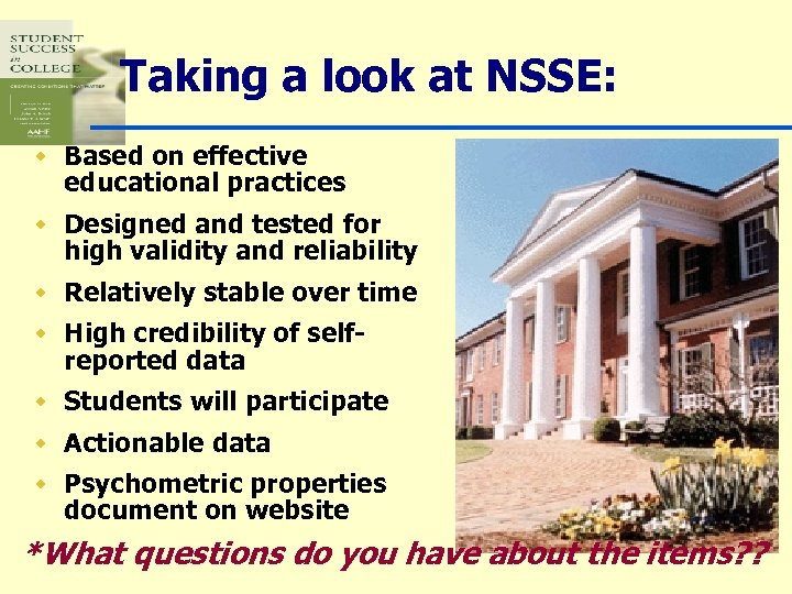 Taking a look at NSSE: w Based on effective educational practices w Designed and