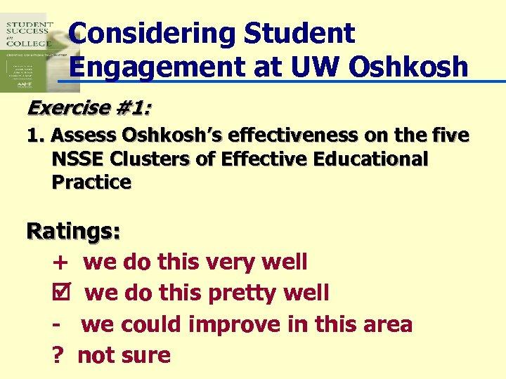 Considering Student Engagement at UW Oshkosh Exercise #1: 1. Assess Oshkosh's effectiveness on the