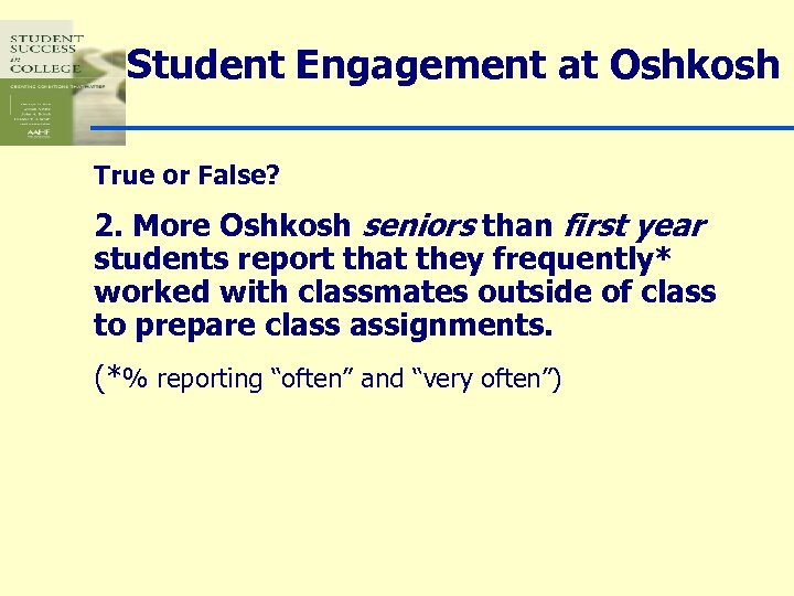 Student Engagement at Oshkosh True or False? 2. More Oshkosh seniors than first year