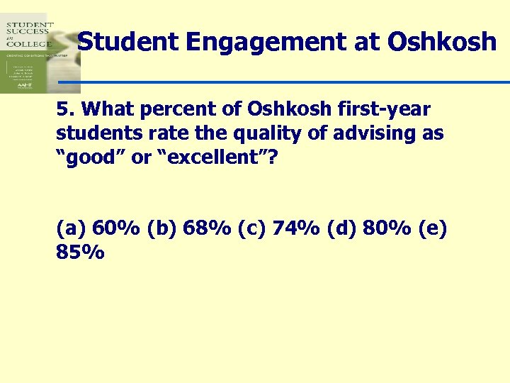 Student Engagement at Oshkosh 5. What percent of Oshkosh first-year students rate the quality