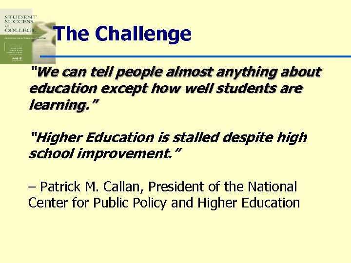 """The Challenge """"We can tell people almost anything about education except how well students"""