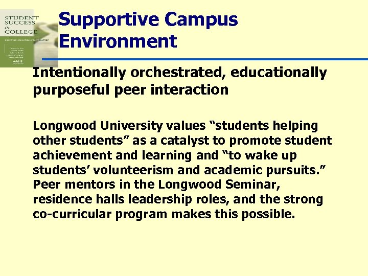"""Supportive Campus Environment Intentionally orchestrated, educationally purposeful peer interaction Longwood University values """"students helping"""