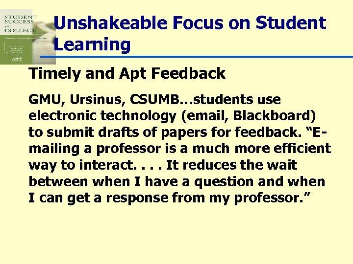 Unshakeable Focus on Student Learning Timely and Apt Feedback GMU, Ursinus, CSUMB…students use electronic