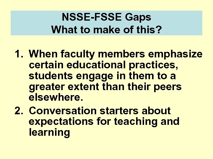 NSSE-FSSE Gaps What to make of this? 1. When faculty members emphasize certain educational