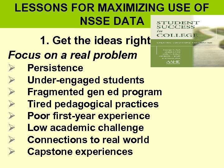 LESSONS FOR MAXIMIZING USE OF NSSE DATA 1. Get the ideas right Focus on