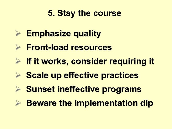 5. Stay the course Ø Emphasize quality Ø Front-load resources Ø If it works,