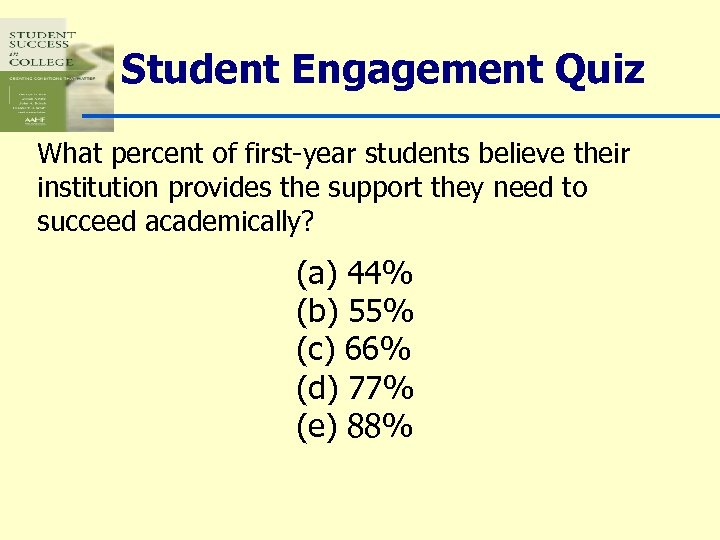 Student Engagement Quiz What percent of first-year students believe their institution provides the support