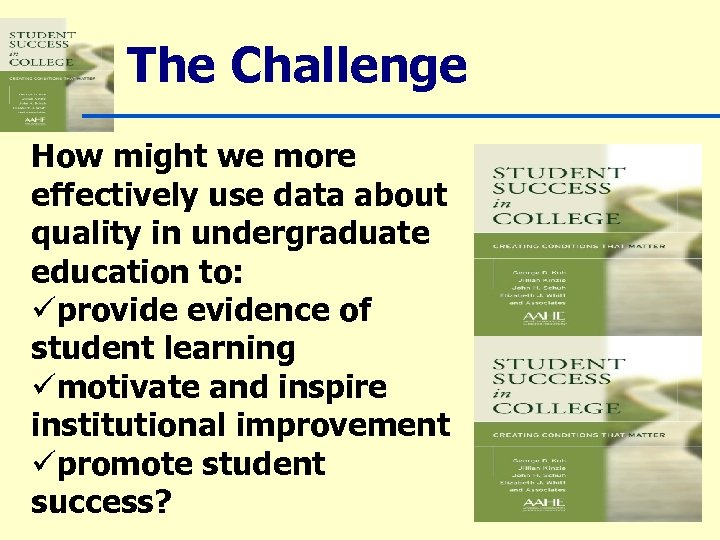 The Challenge How might we more effectively use data about quality in undergraduate education