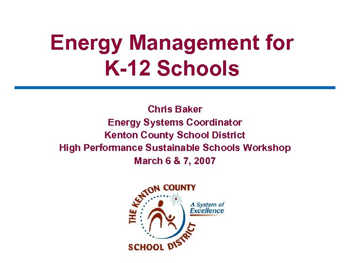 Energy Management for K-12 Schools Chris Baker Energy Systems Coordinator Kenton County School District