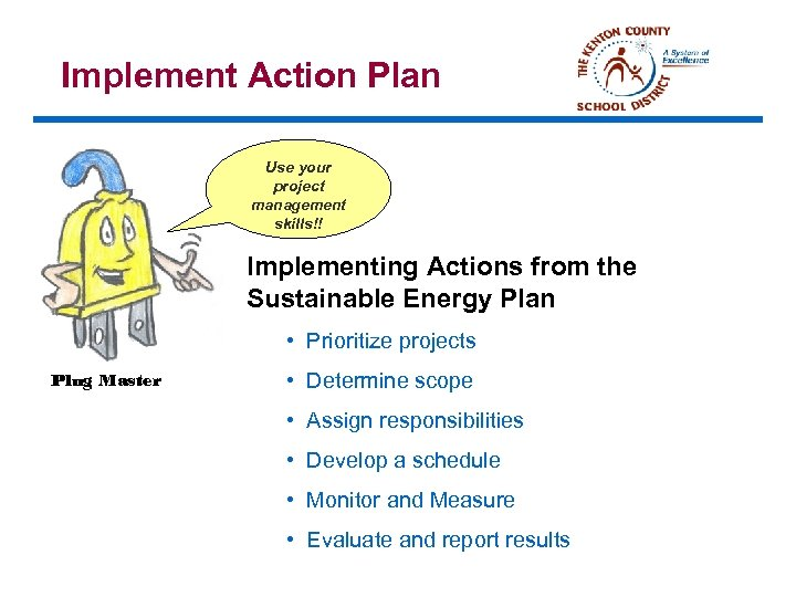 Implement Action Plan Use your project management skills!! Implementing Actions from the Sustainable Energy