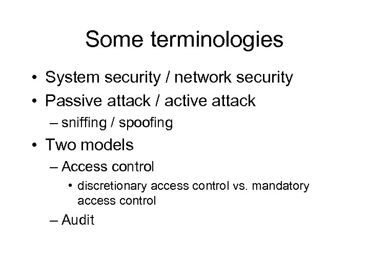 Some terminologies • System security / network security • Passive attack / active attack