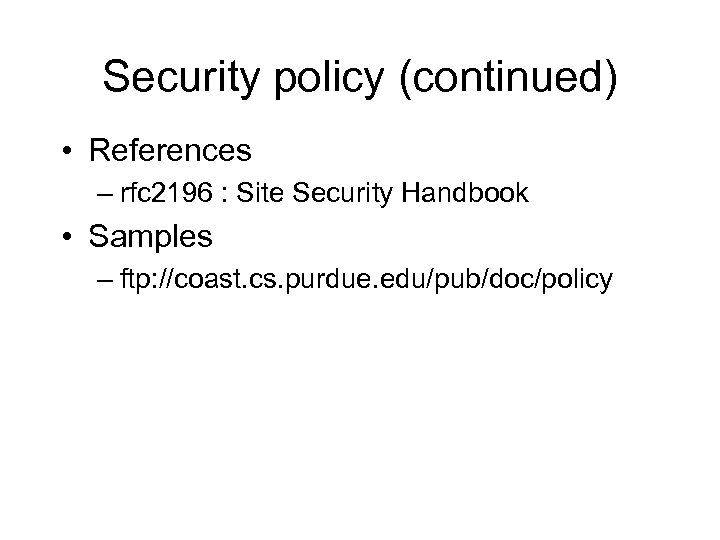 Security policy (continued) • References – rfc 2196 : Site Security Handbook • Samples