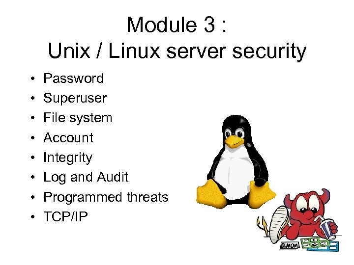Module 3 : Unix / Linux server security • • Password Superuser File system