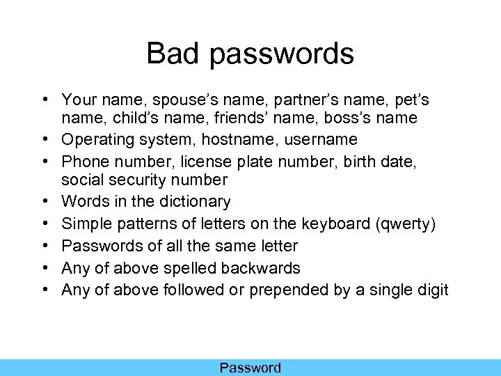 Bad passwords • Your name, spouse's name, partner's name, pet's name, child's name, friends'