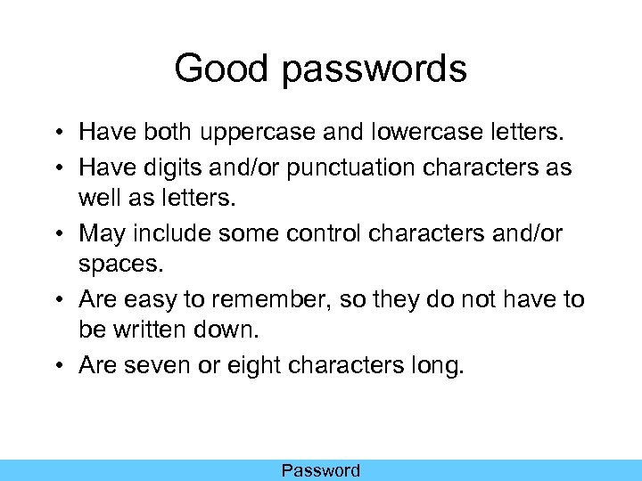 Good passwords • Have both uppercase and lowercase letters. • Have digits and/or punctuation