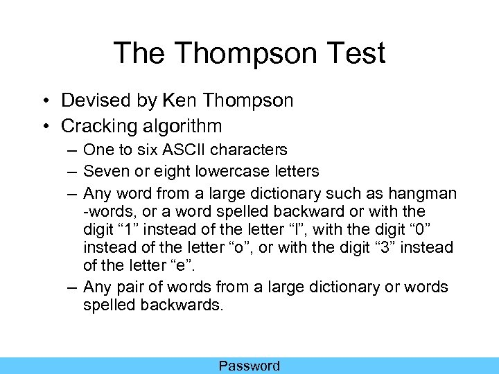 The Thompson Test • Devised by Ken Thompson • Cracking algorithm – One to