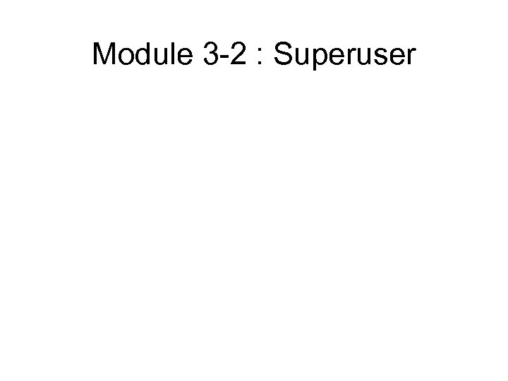 Module 3 -2 : Superuser