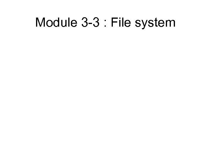 Module 3 -3 : File system