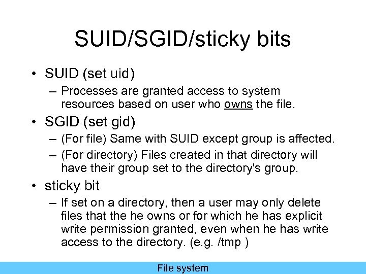 SUID/SGID/sticky bits • SUID (set uid) – Processes are granted access to system resources