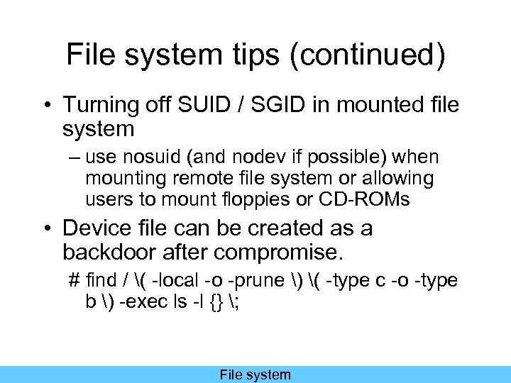 File system tips (continued) • Turning off SUID / SGID in mounted file system