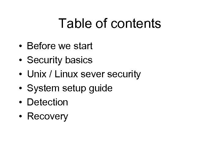 Table of contents • • • Before we start Security basics Unix / Linux