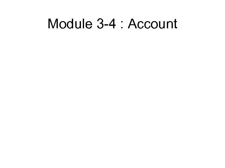 Module 3 -4 : Account