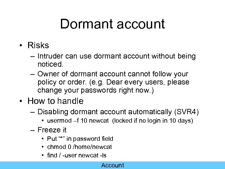 Dormant account • Risks – Intruder can use dormant account without being noticed. –