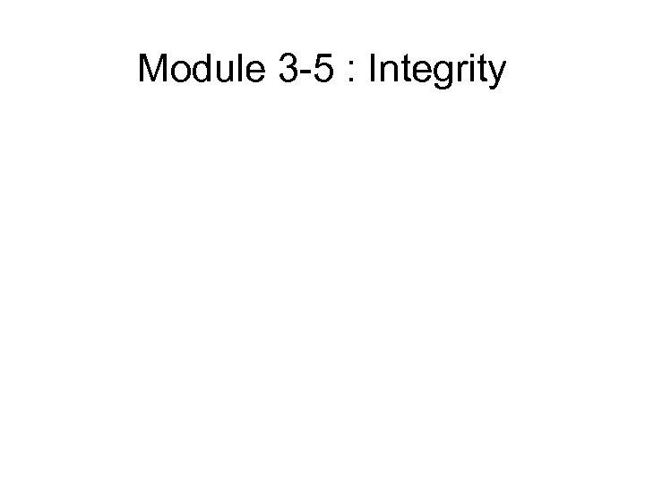 Module 3 -5 : Integrity