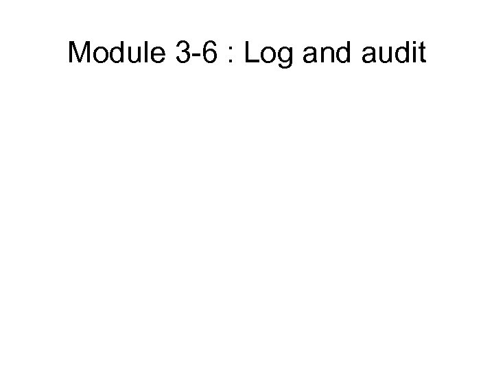 Module 3 -6 : Log and audit