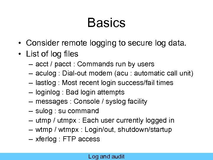 Basics • Consider remote logging to secure log data. • List of log files