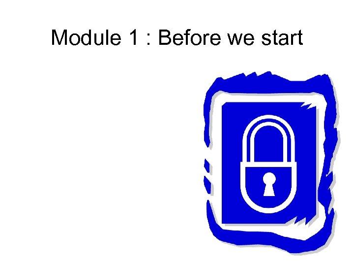 Module 1 : Before we start