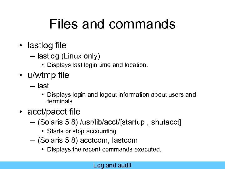 Files and commands • lastlog file – lastlog (Linux only) • Displays last login