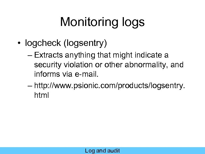 Monitoring logs • logcheck (logsentry) – Extracts anything that might indicate a security violation