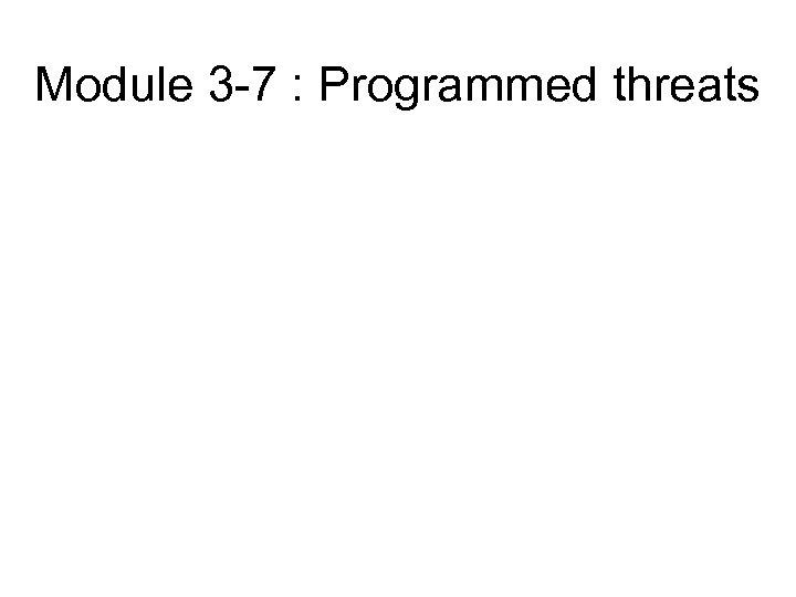 Module 3 -7 : Programmed threats
