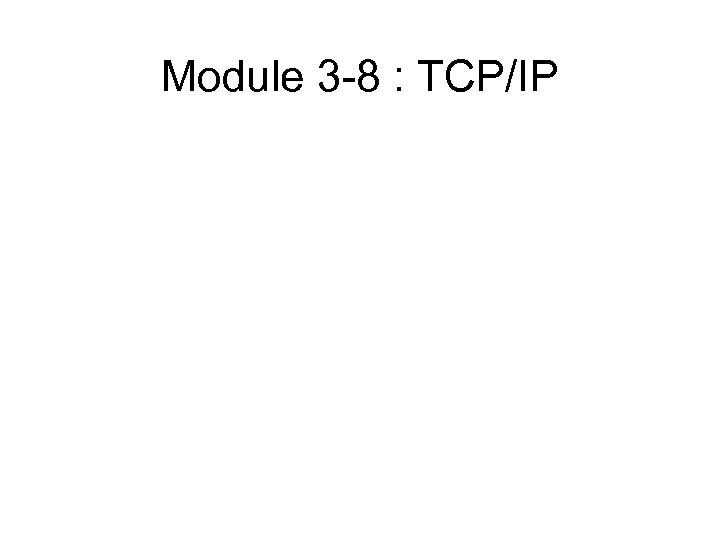 Module 3 -8 : TCP/IP