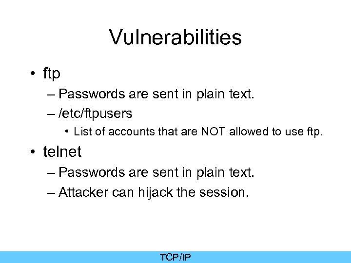 Vulnerabilities • ftp – Passwords are sent in plain text. – /etc/ftpusers • List