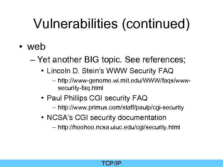 Vulnerabilities (continued) • web – Yet another BIG topic. See references; • Lincoln D.